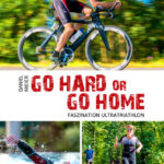 "Buch Tipp: ""Go hard or go home – Faszination Ultratriathlon"""