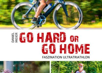 """Buch Tipp: """"Go hard or go home – Faszination Ultratriathlon"""""""